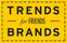Trends Brands for Friends